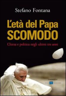 L' età del papa scomodo. Chiesa e politica negli ultimi tre anni - Stefano Fontana - copertina