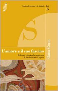 Libro L' amore e il suo fascino. Bellezza e castità nella prospettiva di san Tommaso d'Aquino Oana Gotia