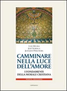 Libro Camminare nella luce dell'amore. I fondamenti della morale cristiana Livio Melina , José Noriega , Juan J. Perez-Soba