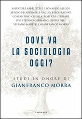 Dove va la sociologia oggi? Studi in onore di Gianfranco Morra