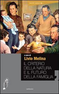 Libro Il criterio della natura e il futuro della famiglia Livio Melina