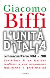 L' Unità d'Italia. Centocinquant'anni 1861-2011. Contributo di un italiano cardinale a una rievocazione multiforme e problematica