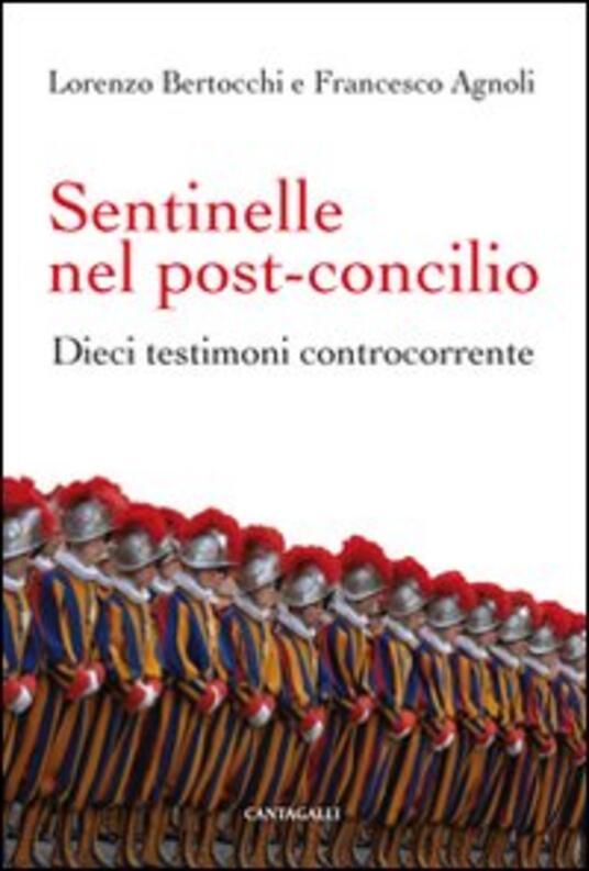Sentinelle nel post-Concilio. Dieci testimoni controcorrente - Francesco Agnoli,Lorenzo Bertocchi - copertina
