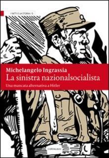 La sinistra nazionalsocialista. Una mancata alternativa a Hitler - Michelangelo Ingrassia - copertina