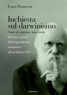 Inchiesta sul darwinismo. Come si costruisce una teoria. Scienza e potere dall'imperialismo britannico alla globalizzazione - Enzo Pennetta - ebook
