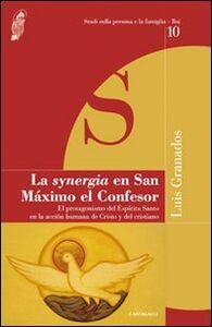 Libro La Synergia en San Maximo el Confesor. El protagonismo del Espiritu Santo en la accion humana de Cristo y del cristiano Luis Granados