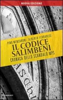 Il codice Salimbeni. Cronaca dello scandalo Mps - Pino Mencaroni,Alberto Ferrarese - copertina