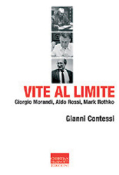 Vite al limite. Giorgio Morandi, Aldo Rossi, Mark Rothko