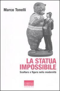 La statua impossibile. Scultura e figura della modernità