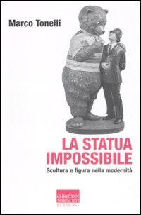 La statua impossibile. Scul...