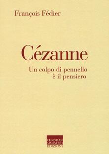 Cézanne. Un colpo di pennello è il pensiero