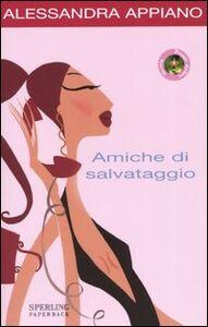 Libro Amiche di salvataggio Alessandra Appiano
