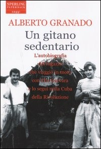 copertina del libro Un gitano sedentario, di Alberto Granado, ed. Sperling & Kupfer