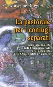 La pastorale per i coniugi separati. Negli insegnamenti della Chiesa universale e nei documenti delle chiese particolari europee