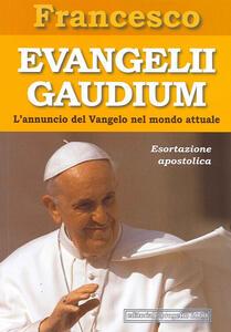 Evangelii gaudium. Esortazione apostolica. L'annuncio del Vangelo nel mondo attuale