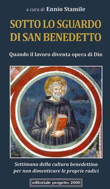 Sotto lo sguardo di san Benedetto. Quando il lavoro diventa opera di Dio. Settimana della cultura benedettina per non dimenticare le proprie radici.pdf