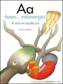 Aa. Aaam...melemangio!-A was an apple pie. Ediz. bilingue.pdf
