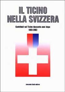 Il Ticino nella Svizzera. Contributi sul Ticino duecento anni dopo (1803-2003)