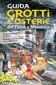Guida a grotti e osterie del Ticino e Mesolcina. Ediz. italiana, francese e tedesca