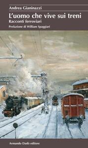 L' uomo che vive sui treni. Racconti ferroviari