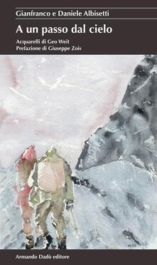 A un passo dal cielo - Gianfranco Albisetti,Daniele Albisetti - copertina