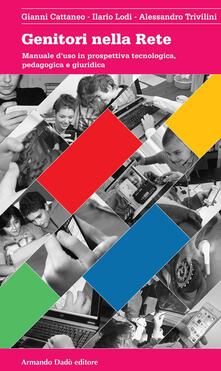 Rallydeicolliscaligeri.it Genitori nella rete. Manuale d'uso in prospettiva tecnologica, pedagogica e giuridica Image