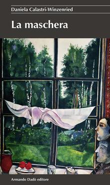 La maschera - Daniela Calastri Winzenried - copertina