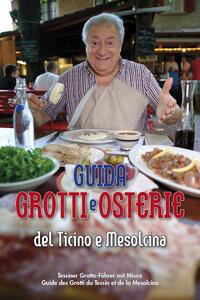 Guida grotti e osterie del Ticino e Mesolcina. Ediz. italiana, tedesca e francese