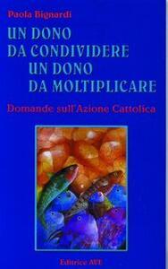 Un dono da condividere, un dono da moltiplicare. Domande sull'Azione Cattolica