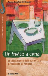 Un invito a cena. Il sacramento dell'eucaristia presentato ai ragazzi