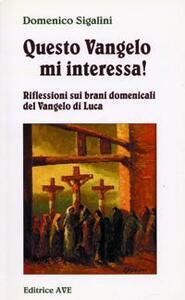 Questo Vangelo mi interessa!. Vol. 1: Riflessioni sui brani domenicali del Vangelo di Luca.