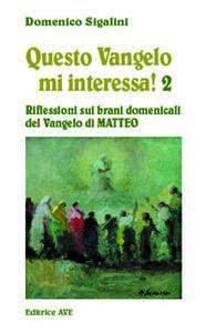 Questo vangelo mi interessa!. Vol. 2: Riflessioni sui brani domenicali del Vangelo di Matteo.