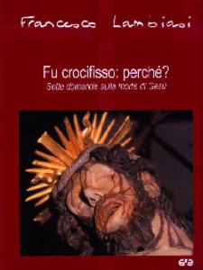 Fu crocifisso: perché? Sette domande sulla morte di Gesù