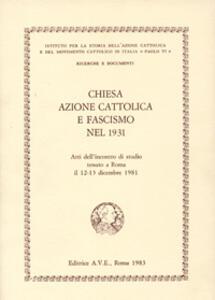Chiesa, Azione Cattolica e fascismo nel 1931. Atti dell'Incontro di studio (Roma, 12-13 dicembre 1981)