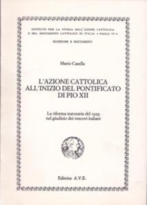 L' Azione Cattolica all'inizio del pontificato di Pio XII. La riforma statutaria del 1939 nel giudizio dei vescovi italiani