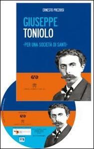 Giuseppe Toniolo. Per una società di santi. Con DVD
