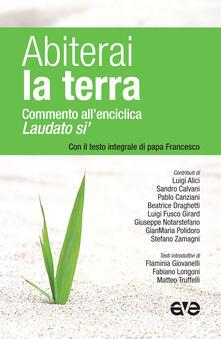 Abiterai la terra. Commento all'enciclica «Laudato si'» con il testo integrale di papa Francesco - copertina