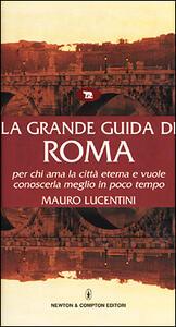 La grande guida di Roma per chi ama la città eterna e vuole conoscerla meglio in poco tempo