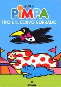 Pimpa, Tito e il corvo Corrado. Ediz. illustrata