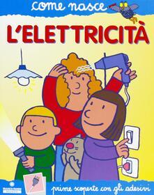 Filmarelalterita.it L' elettricità. Con adsesivi. Ediz. illustrata Image
