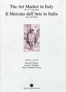 Il mercato dell'arte in Italia. Secc. XV-XVII. Ediz. italiana e inglese