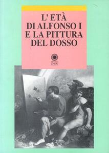 L' età di Alfonso I e la pittura del Dosso