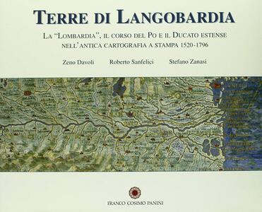Terre di Langobardia. La Lombardia, il corso del Po e il Ducato estense nell'antica cartografia a stampa (1520-1796)
