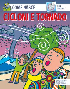 Cicloni e tornado. Con adesivi. Ediz. illustrata