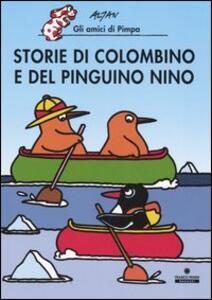 Storie di Colombino e del pinguino Nino. Ediz. illustrata