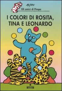 I colori di Rosita, Tina e Leonardo. Gli amici di Pimpa. Ediz. illustrata