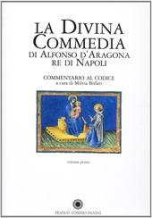 La divina commedia di Alfonso d'Aragona re di Napoli. Commentario al codice