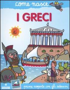 I greci. Con adesivi. Ediz. illustrata