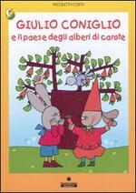 Giulio Coniglio e il paese degli alberi di carote. Ediz. illustrata