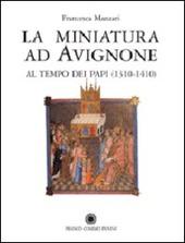 La miniatura ad Avignone al tempo dei papi (1310-1410)